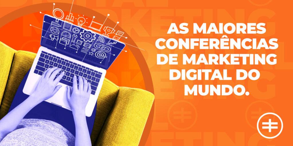 As maiores conferências de marketing digital do mundo.