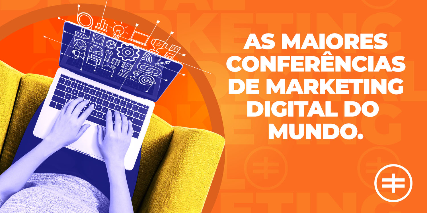 As maiores conferências de marketing digital do mundo.